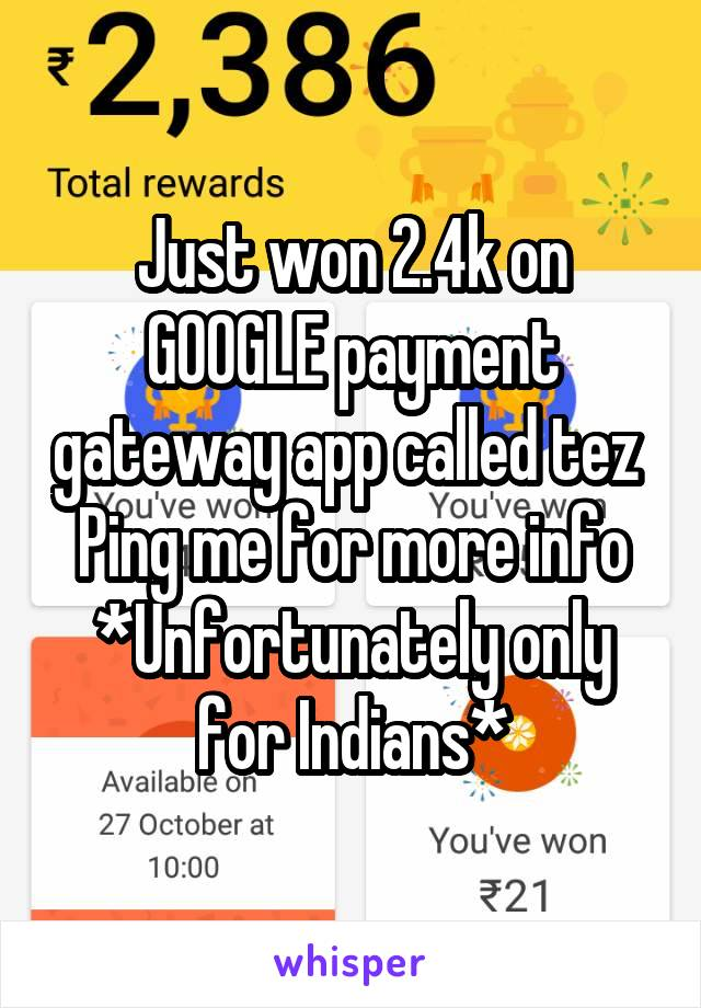 Just won 2.4k on GOOGLE payment gateway app called tez  Ping me for more info *Unfortunately only for Indians*