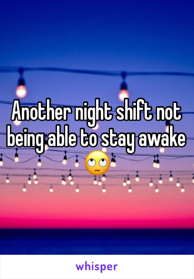 Another night shift not being able to stay awake 🙄
