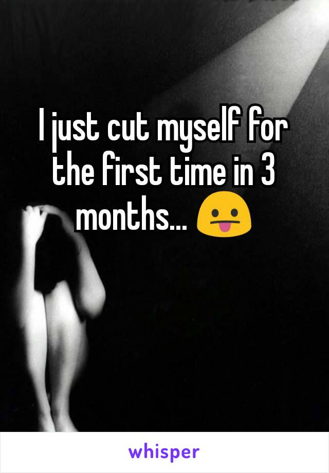 I just cut myself for the first time in 3 months... 😛
