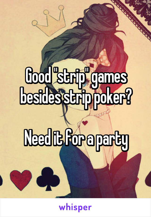 "Good ""strip"" games besides strip poker?  Need it for a party"