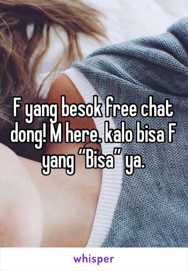 """F yang besok free chat dong! M here. kalo bisa F yang """"Bisa"""" ya."""