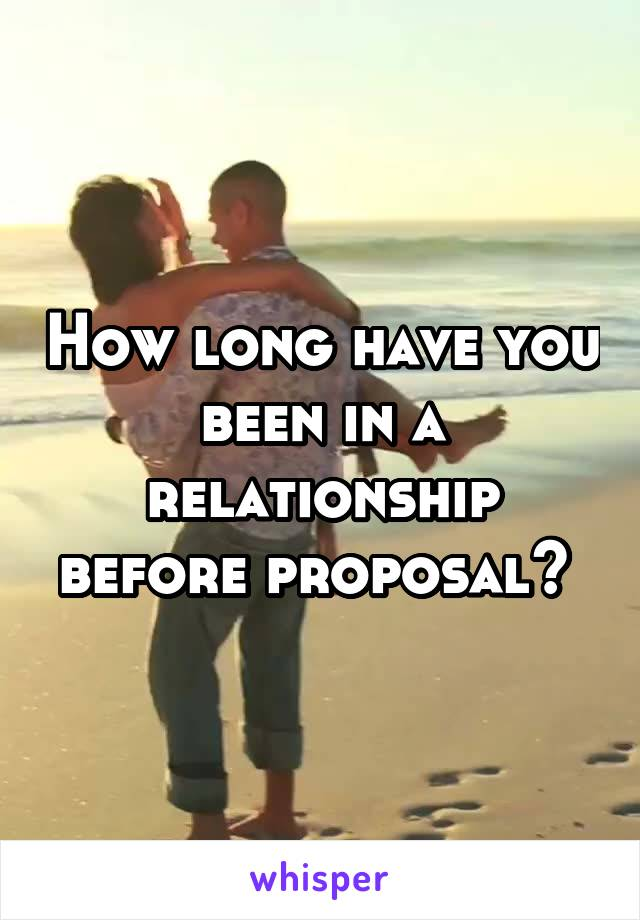 How long have you been in a relationship before proposal?