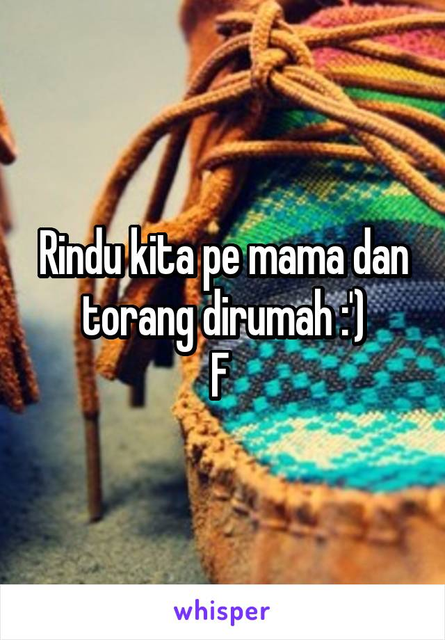 Rindu kita pe mama dan torang dirumah :') F