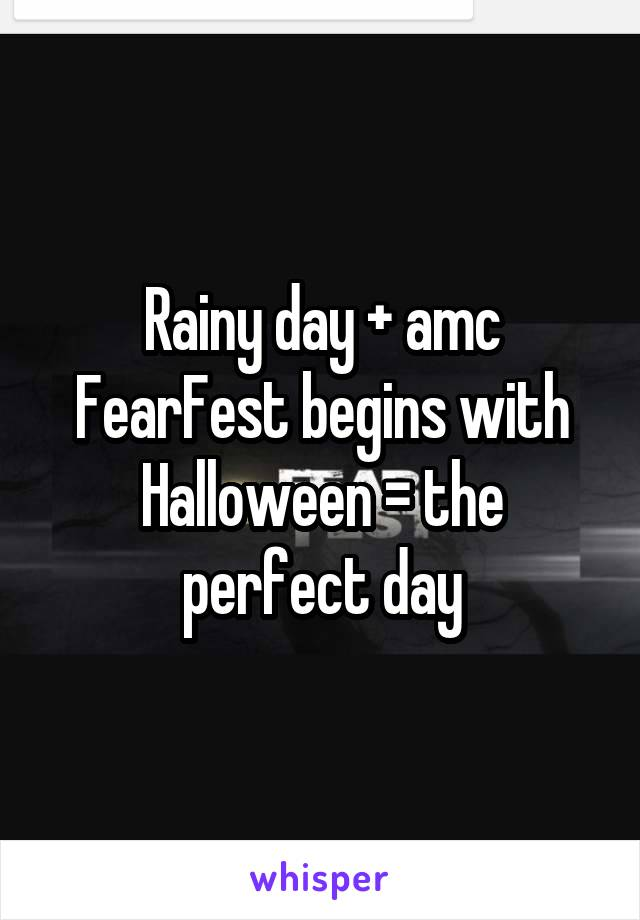 Rainy day + amc FearFest begins with Halloween = the perfect day