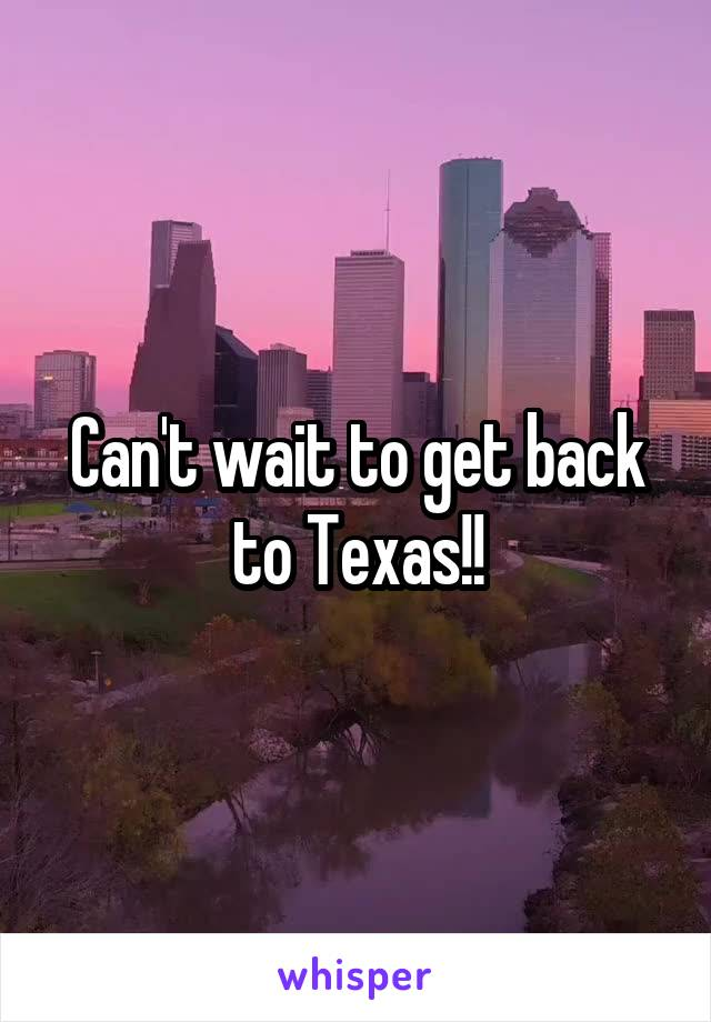 Can't wait to get back to Texas!!