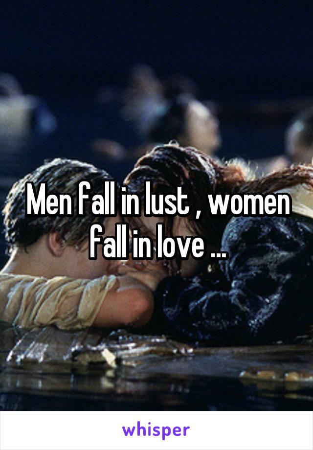 Men fall in lust , women fall in love ...
