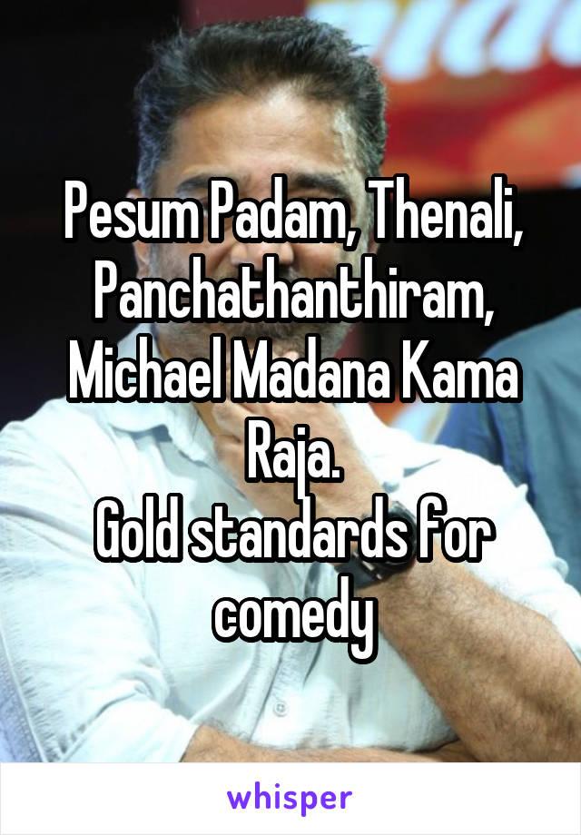 Pesum Padam, Thenali, Panchathanthiram, Michael Madana Kama Raja. Gold standards for comedy