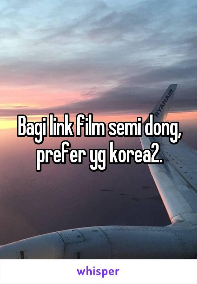 Bagi link film semi dong, prefer yg korea2.