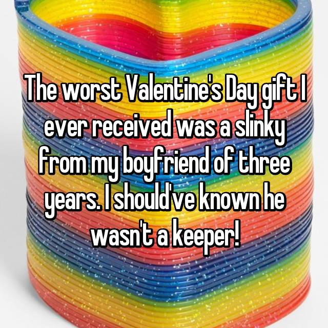 The worst Valentine's Day gift I ever received was a slinky from my boyfriend of three years. I should've known he wasn't a keeper!