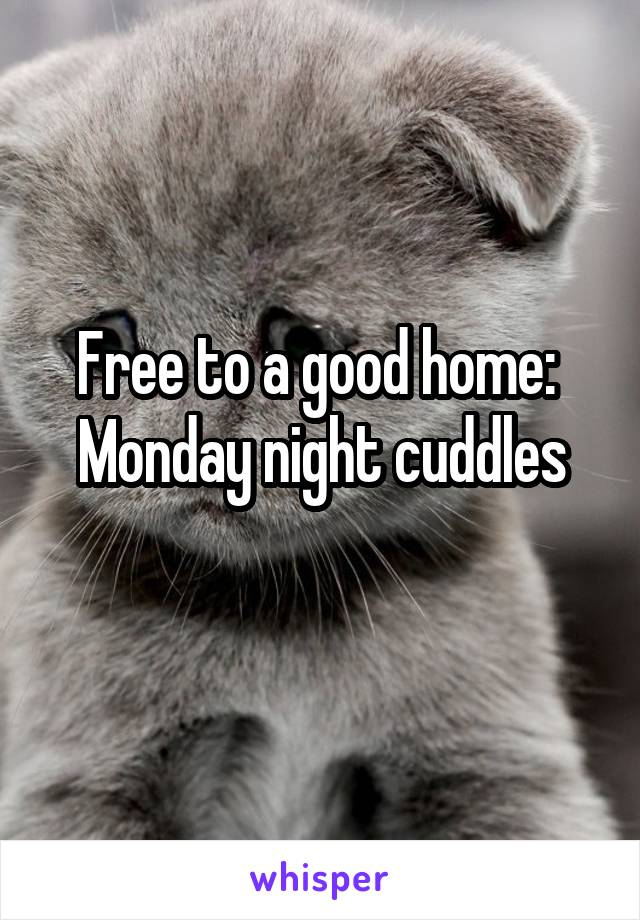 Free to a good home:  Monday night cuddles