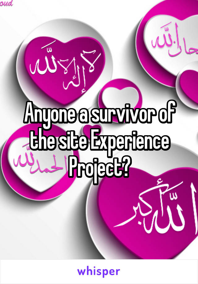 Anyone a survivor of the site Experience Project?