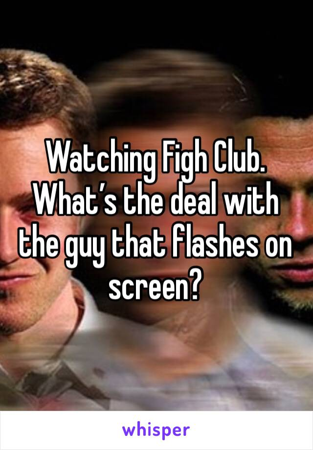 Watching Figh Club. What's the deal with the guy that flashes on screen?
