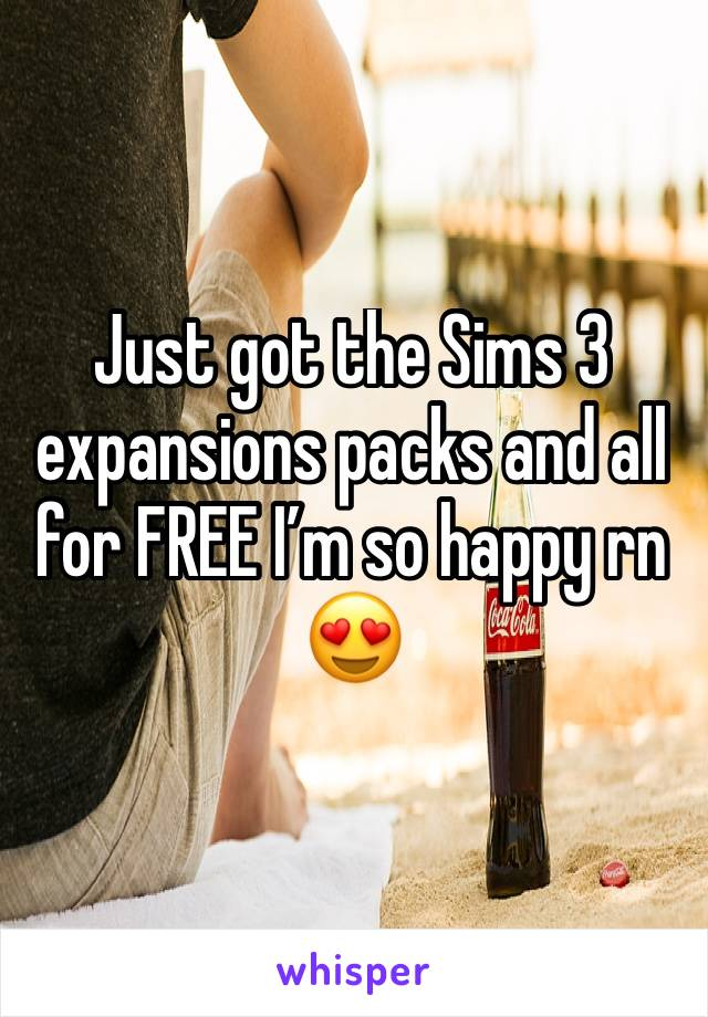 Just got the Sims 3 expansions packs and all for FREE I'm so happy rn  😍