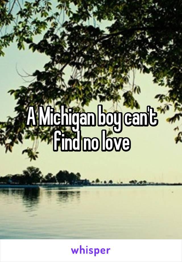 A Michigan boy can't find no love