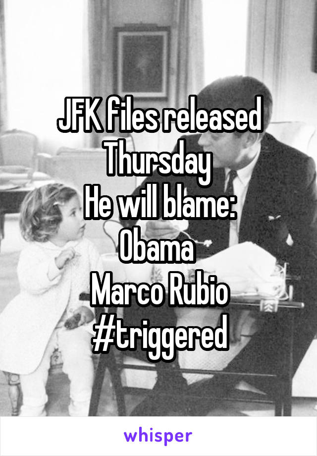 JFK files released Thursday  He will blame: Obama  Marco Rubio #triggered