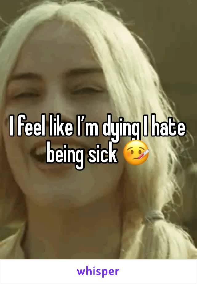 I feel like I'm dying I hate being sick 🤒