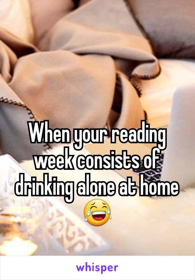 When your reading week consists of drinking alone at home 😂