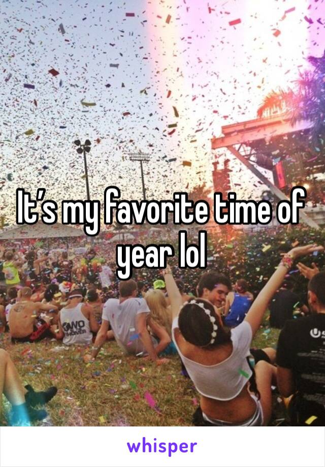 It's my favorite time of year lol