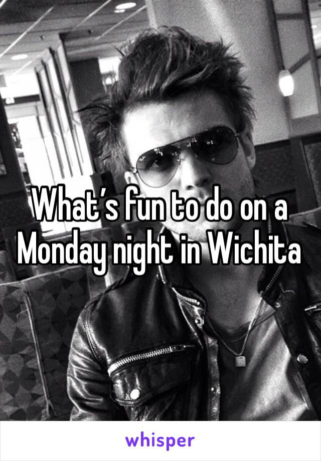 What's fun to do on a Monday night in Wichita