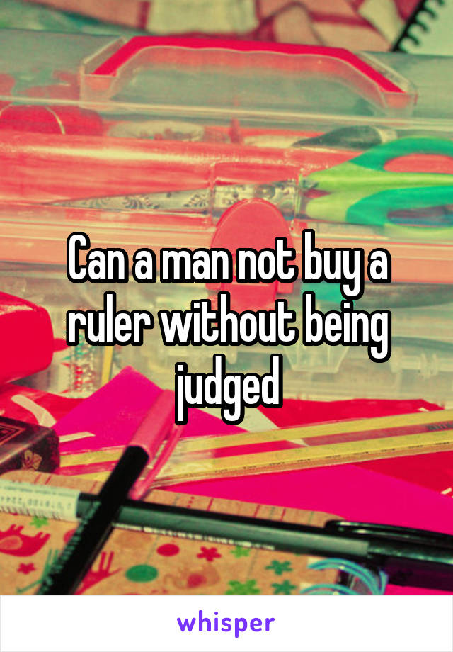 Can a man not buy a ruler without being judged