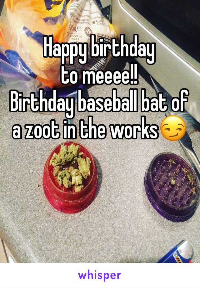 Happy birthday to meeee!! Birthday baseball bat of a zoot in the works😏