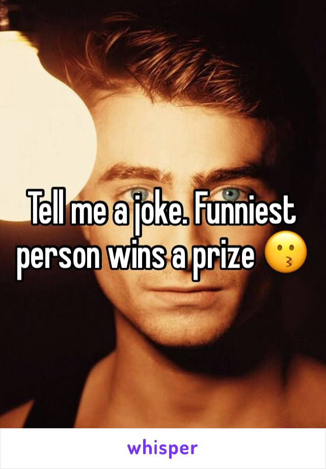Tell me a joke. Funniest person wins a prize 😗