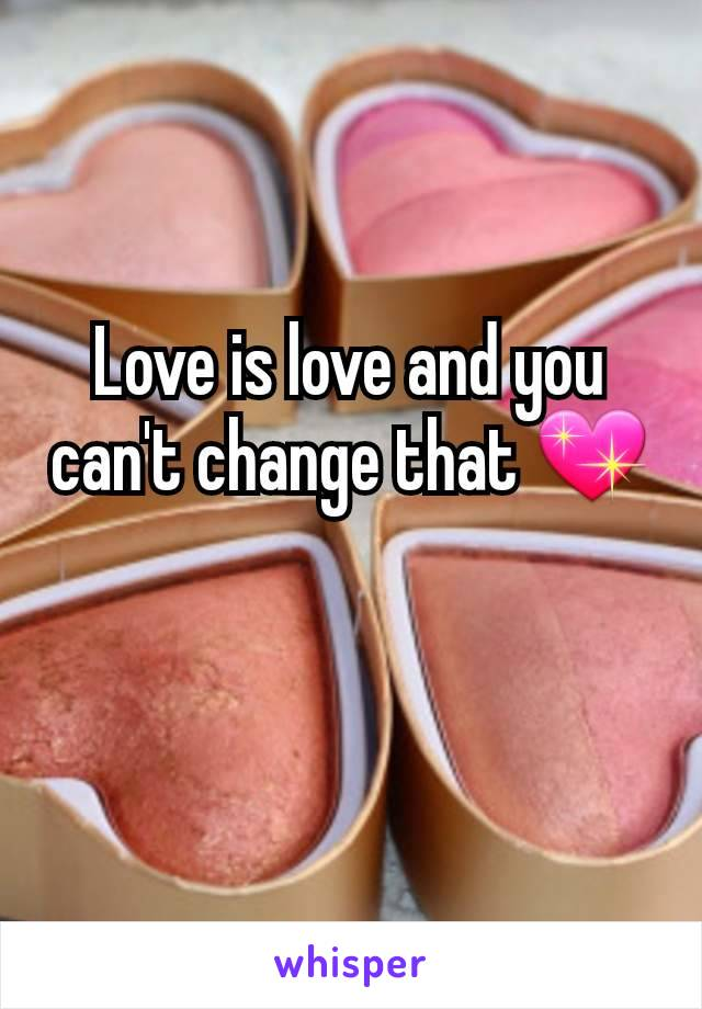 Love is love and you can't change that 💖