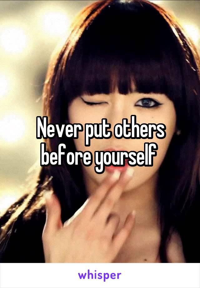 Never put others before yourself