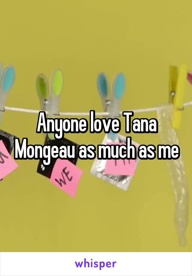 Anyone love Tana Mongeau as much as me
