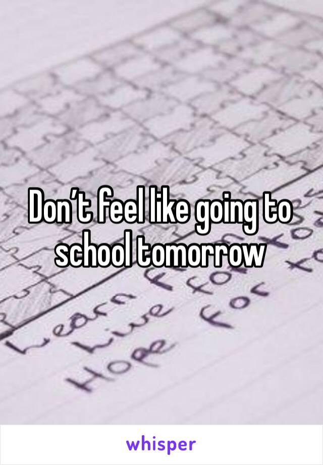 Don't feel like going to school tomorrow