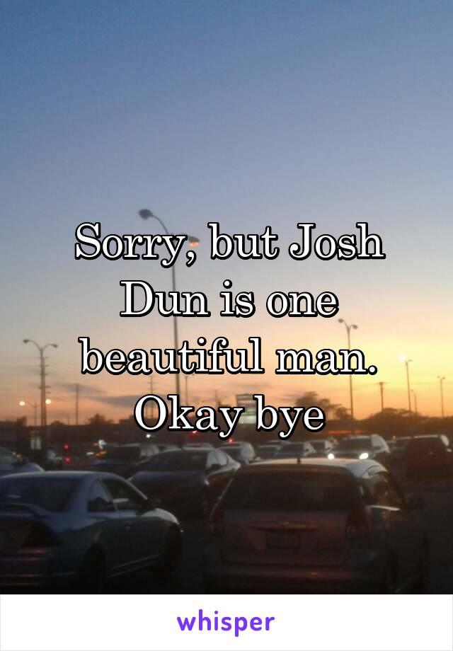Sorry, but Josh Dun is one beautiful man. Okay bye