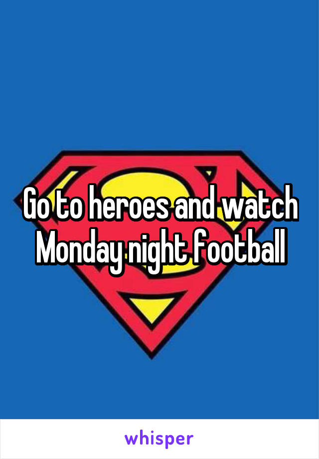 Go to heroes and watch Monday night football