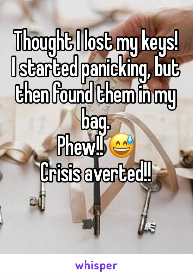 Thought I lost my keys! I started panicking, but then found them in my bag. Phew!! 😅 Crisis averted!!