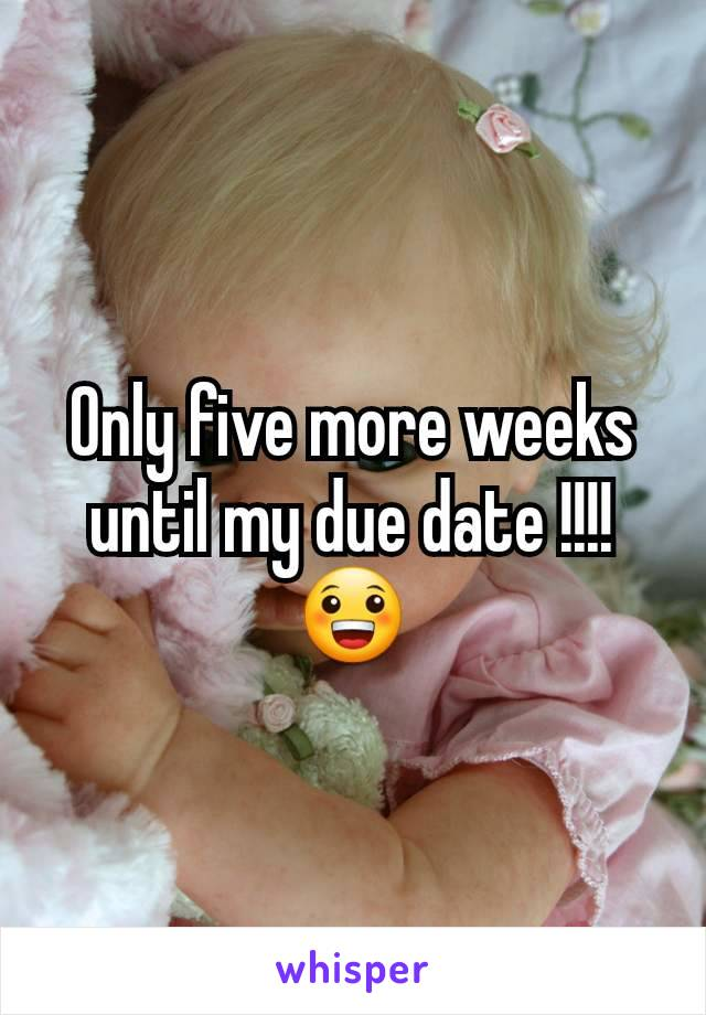 Only five more weeks until my due date !!!! 😀