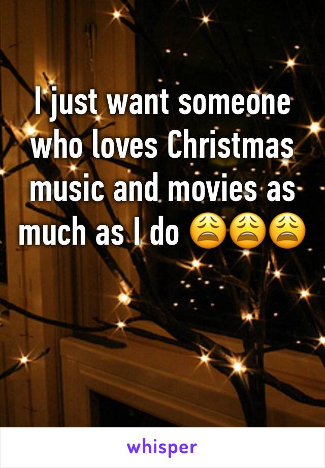 I just want someone who loves Christmas music and movies as much as I do 😩😩😩