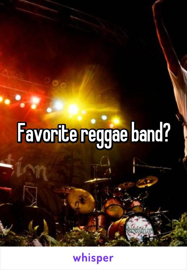 Favorite reggae band?