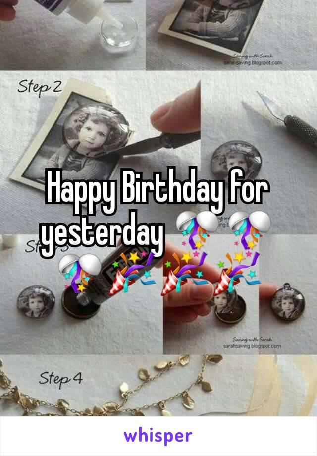 Happy Birthday for yesterday 🎊🎊🎊🎉🎉🎉