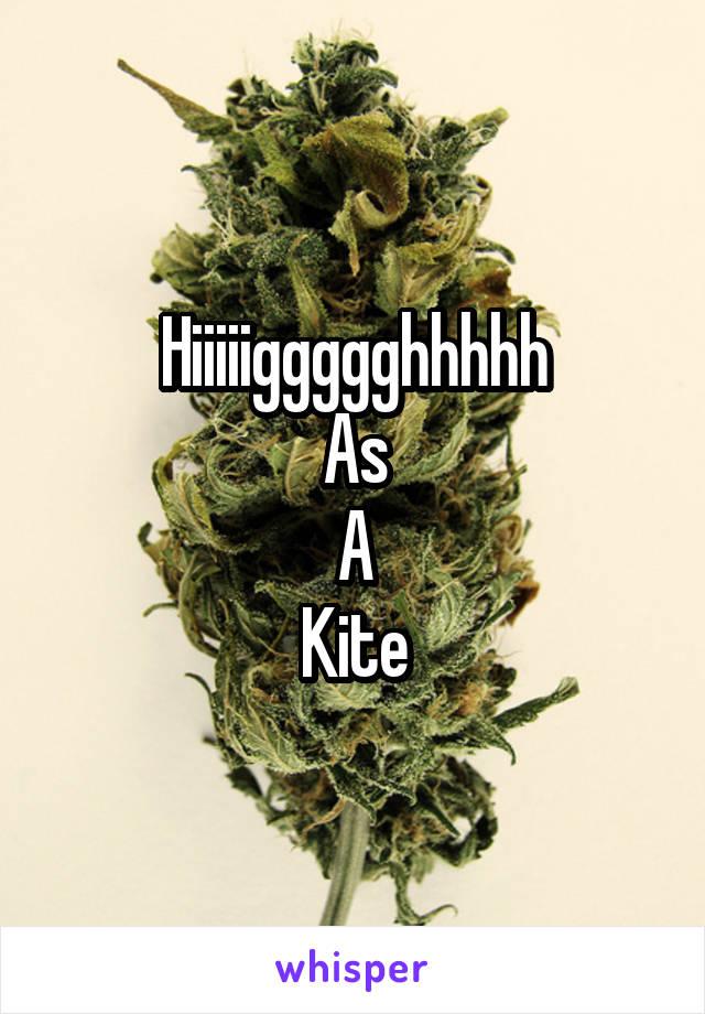 Hiiiiiggggghhhhh As A Kite