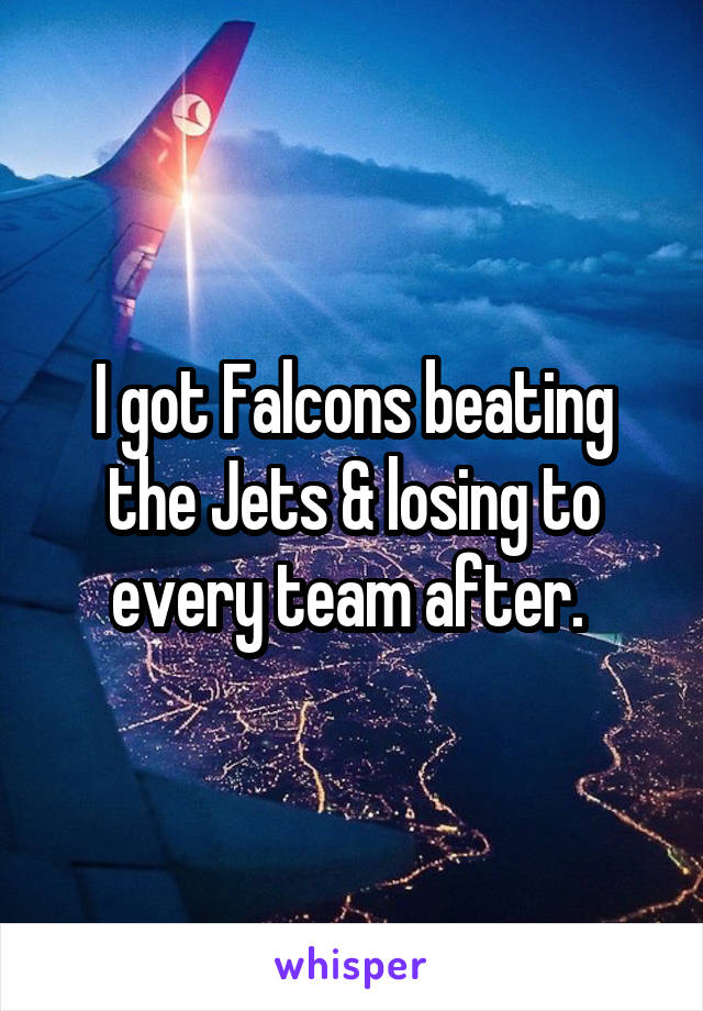 I got Falcons beating the Jets & losing to every team after.