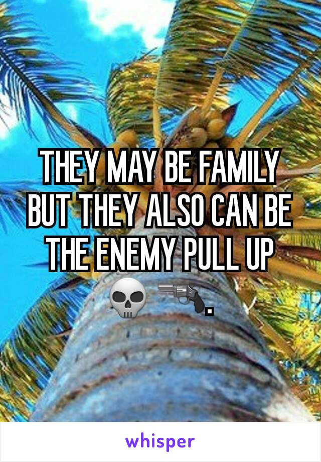 THEY MAY BE FAMILY BUT THEY ALSO CAN BE THE ENEMY PULL UP 💀🔫.