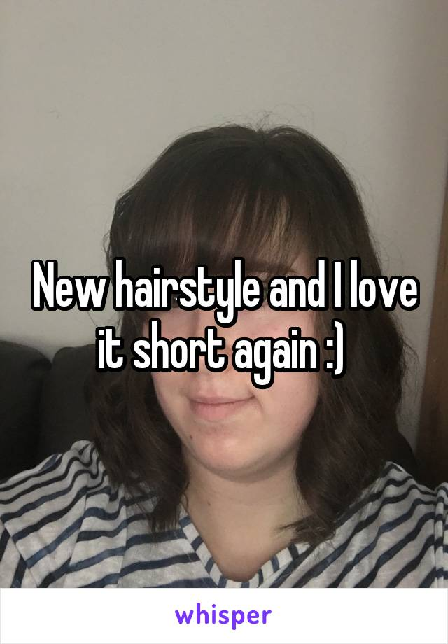 New hairstyle and I love it short again :)