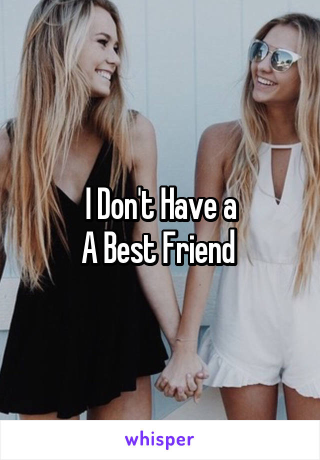 I Don't Have a A Best Friend