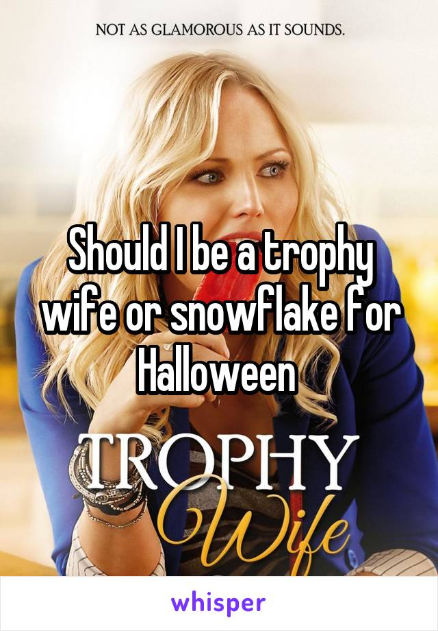 Should I be a trophy wife or snowflake for Halloween
