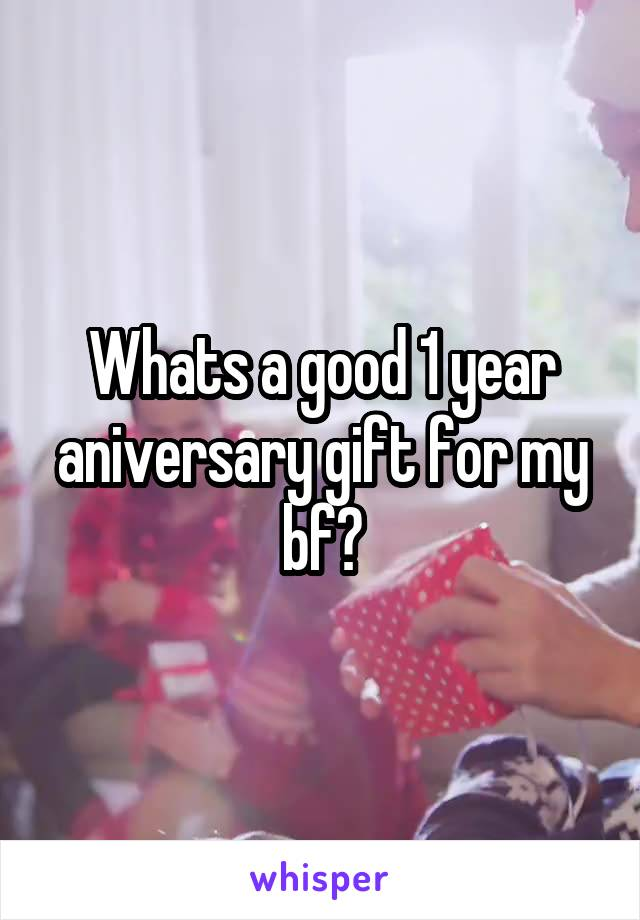 Whats a good 1 year aniversary gift for my bf?