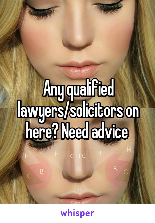 Any qualified lawyers/solicitors on here? Need advice