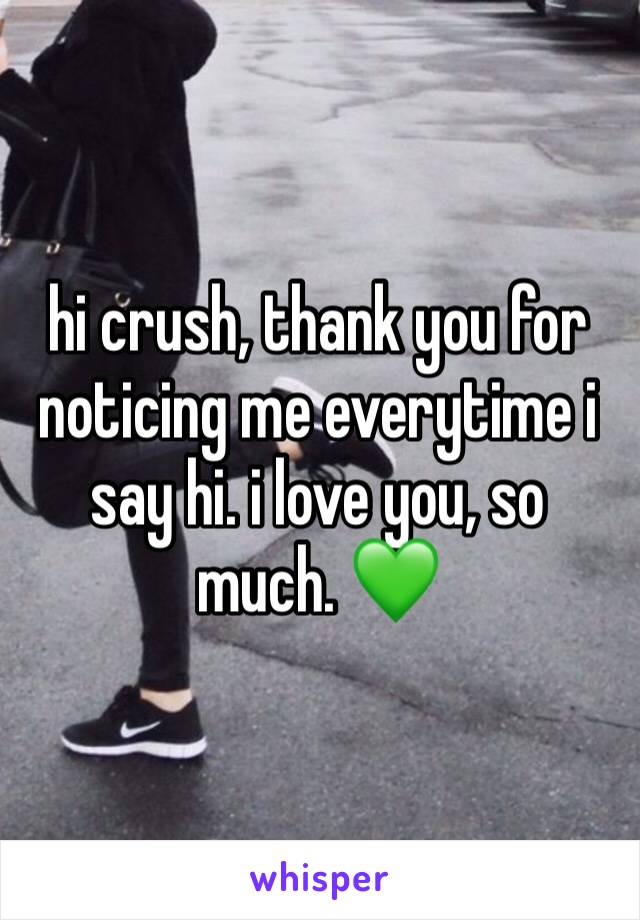 hi crush, thank you for noticing me everytime i say hi. i love you, so much. 💚