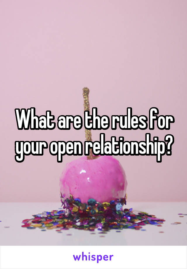 What are the rules for your open relationship?