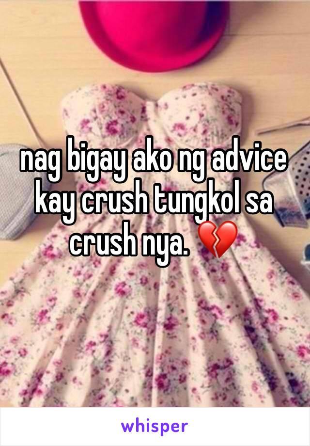 nag bigay ako ng advice kay crush tungkol sa crush nya. 💔