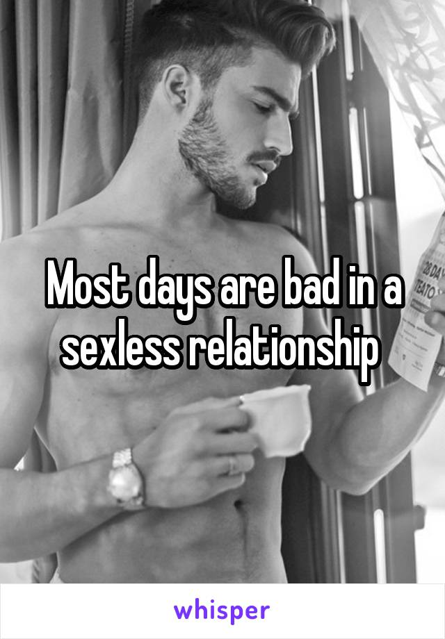 Most days are bad in a sexless relationship