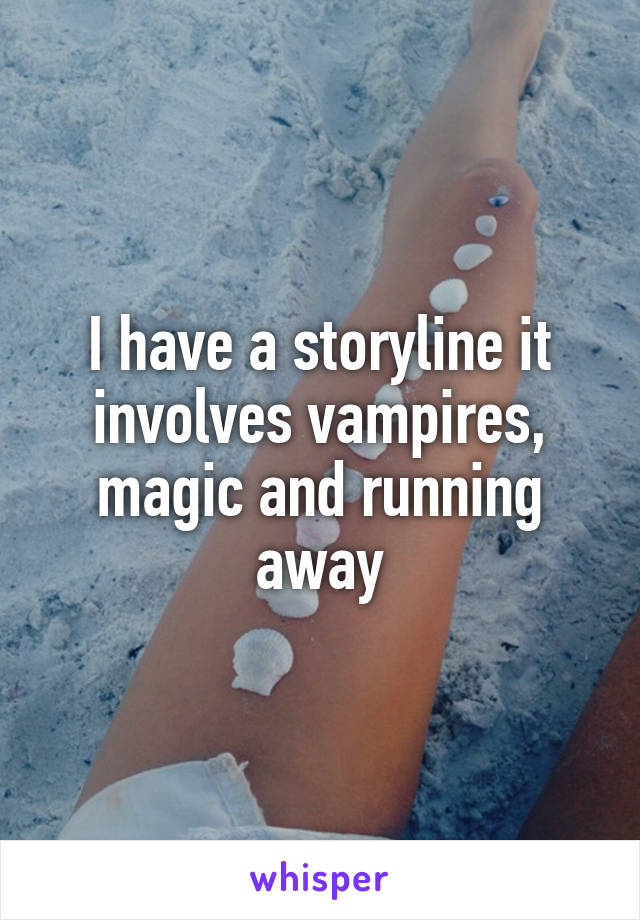 I have a storyline it involves vampires, magic and running away